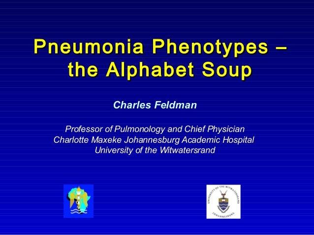 Pneumonia Phenotypes –Pneumonia Phenotypes – the Alphabet Soupthe Alphabet Soup Charles Feldman Professor of Pulmonology a...