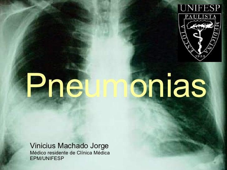 Pneumonias Vinicius Machado Jorge Médico residente de Clínica Médica EPM/UNIFESP