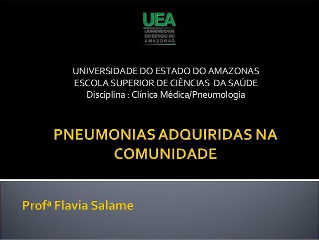 UNIVERSIDADE DO ESTADO DO AMAZONAS ESCOLA SUPERIOR DE CIÊNCIAS DA SAÚDE Disciplina : Clínica Médica/Pneumologia