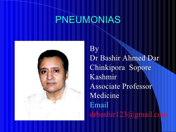 PNEUMONIAS By  Dr Bashir Ahmed Dar Chinkipora  Sopore Kashmir Associate Professor Medicine Email  [email_address]