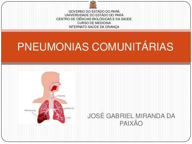 JOSÉ GABRIEL MIRANDA DA PAIXÃO PNEUMONIAS COMUNITÁRIAS GOVERNO DO ESTADO DO PARÁ UNIVERSIDADE DO ESTADO DO PARÁ CENTRO DE ...