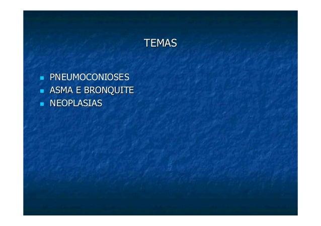TEMASTEMASPNEUMOCONIOSESPNEUMOCONIOSESASMA E BRONQUITEASMA E BRONQUITENEOPLASIASNEOPLASIAS