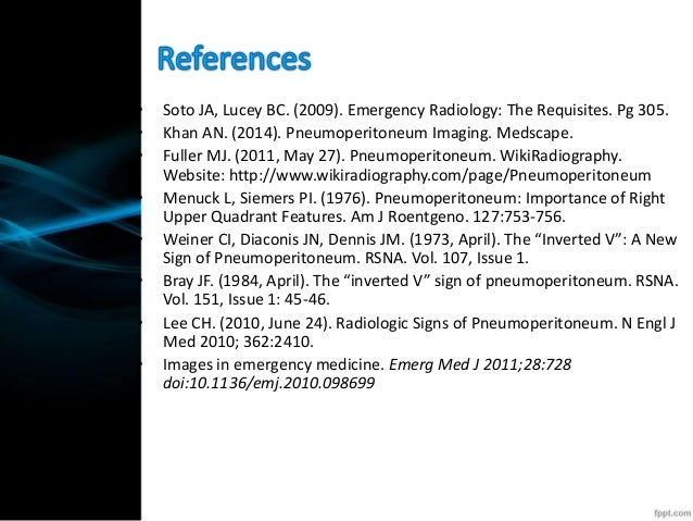 • Soto JA, Lucey BC. (2009). Emergency Radiology: The Requisites. Pg 305. • Khan AN. (2014). Pneumoperitoneum Imaging. Med...