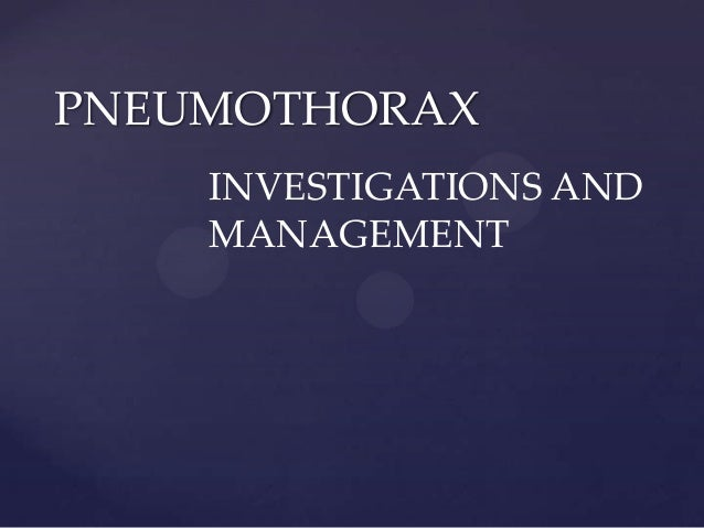 PNEUMOTHORAX INVESTIGATIONS AND MANAGEMENT
