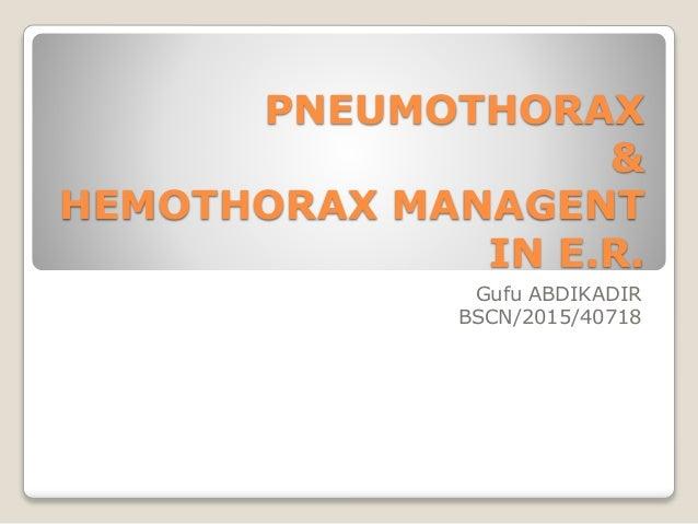 PNEUMOTHORAX & HEMOTHORAX MANAGENT IN E.R. Gufu ABDIKADIR BSCN/2015/40718
