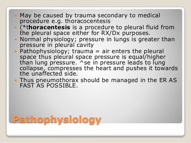 Pathophysiology  May be caused by trauma secondary to medical procedure e.g. thoracocentesis  (*thoracentesis is a proce...