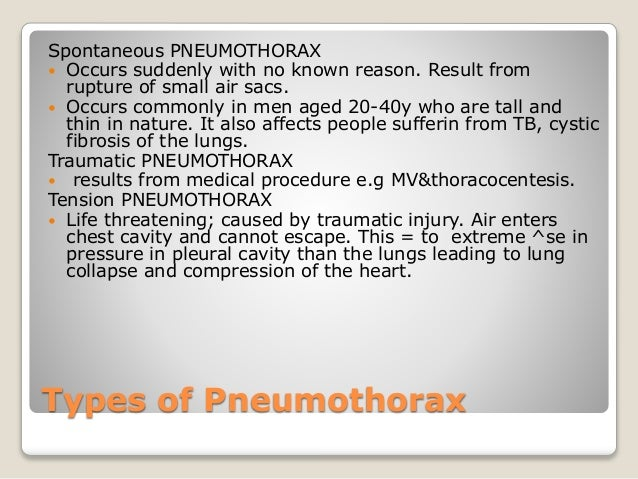 Types of Pneumothorax Spontaneous PNEUMOTHORAX  Occurs suddenly with no known reason. Result from rupture of small air sa...