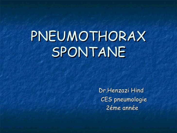 PNEUMOTHORAX  SPONTANE       Dr.Henzazi Hind        CES pneumologie         2éme année