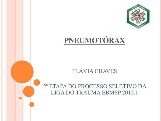 PNEUMOTÓRAX FLÁVIA CHAVES 2ª ETAPA DO PROCESSO SELETIVO DA LIGA DO TRAUMA EBMSP 2015.1
