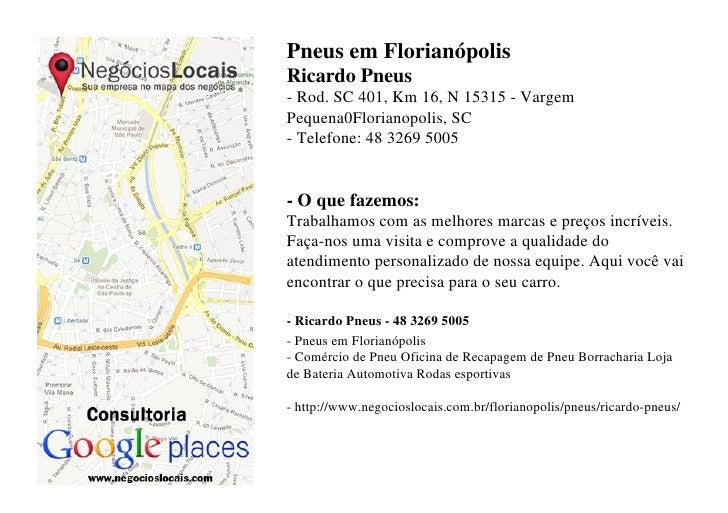 Pneus em FlorianópolisRicardo Pneus- Rod. SC 401, Km 16, N 15315 - VargemPequena0Florianopolis, SC- Telefone: 48 3269 5005...