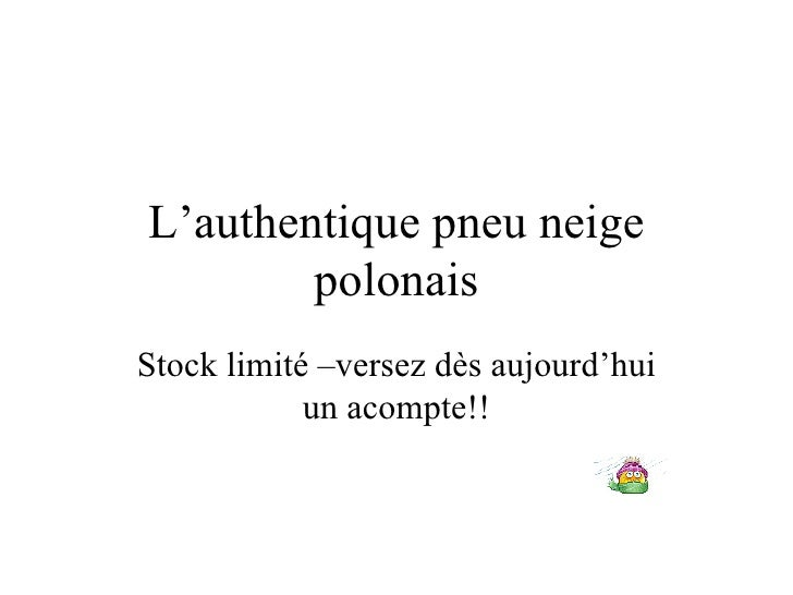 L'authentique pneu neige polonais Stock limité –versez dès aujourd'hui un acompte!!