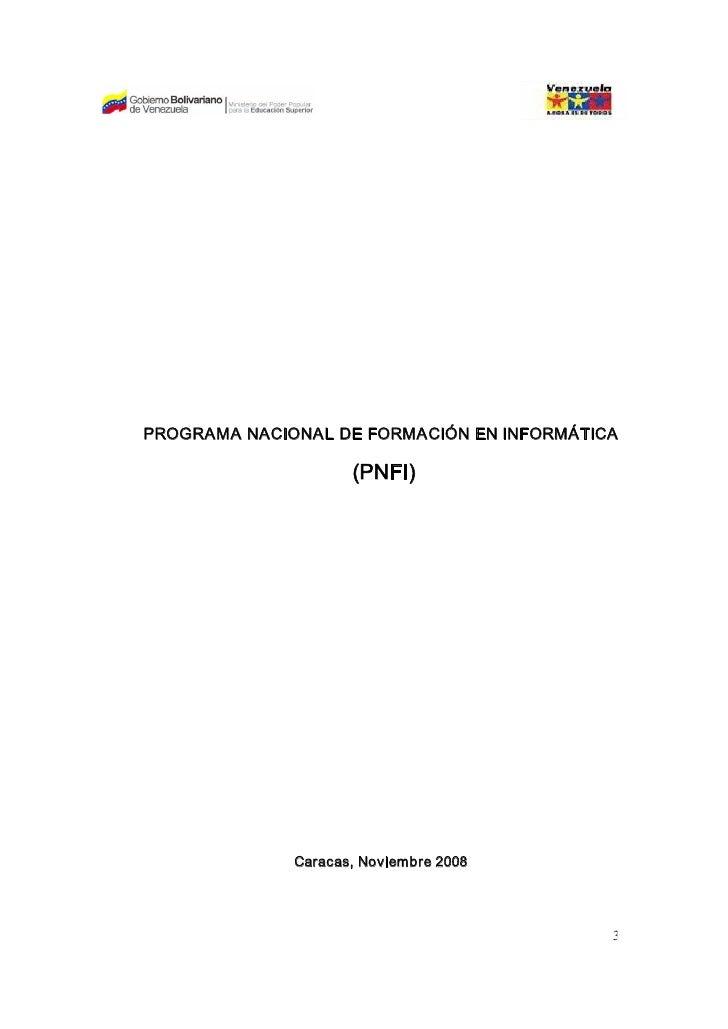 PROGRAMANACIONALDEFORMACIÓNENINFORMÁTICA                     (PNFI)              Caracas,Noviembre2008           ...