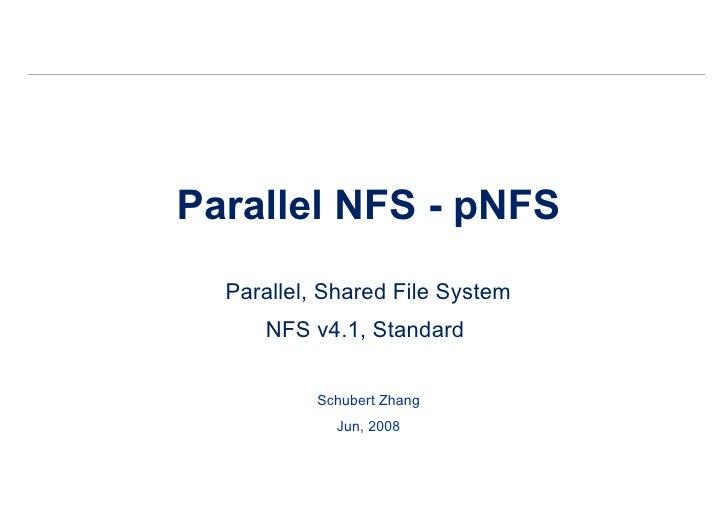 Parallel NFS - pNFS Parallel, Shared File System NFS v4.1, Standard  Schubert Zhang Jun, 2008