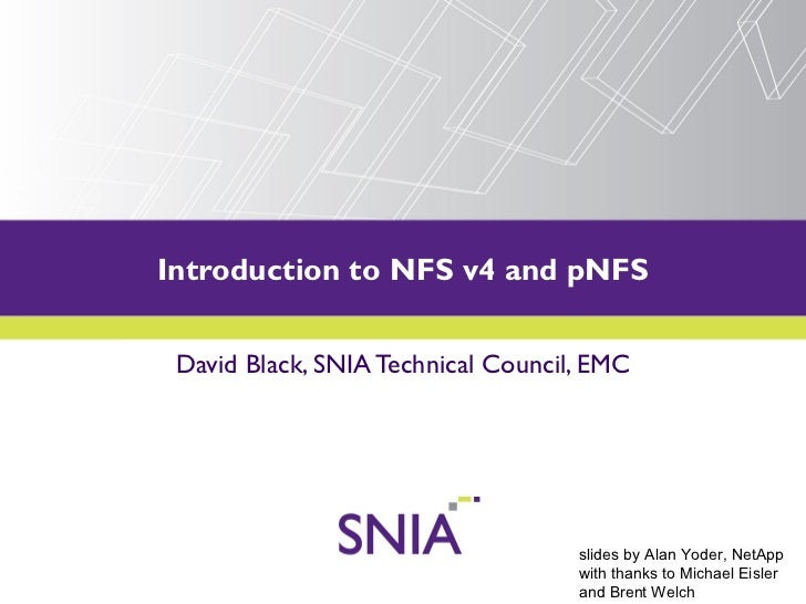 Introduction to NFS v4 and pNFS    PRESENTATION TITLE GOES HERE David Black, SNIA Technical Council, EMC                  ...