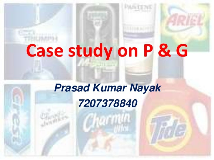 Case study on P & G   Prasad Kumar Nayak       7207378840