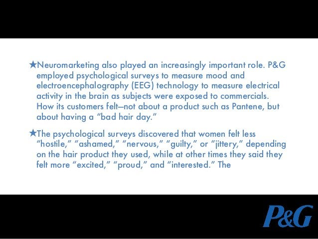 ★Neuromarketing also played an increasingly important role. P&G employed psychological surveys to measure mood and electro...
