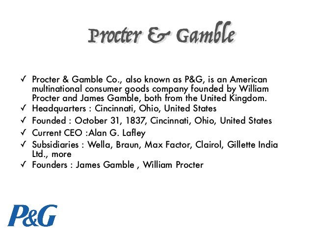 Procter & Gamble ✓ Procter & Gamble Co., also known as P&G, is an American multinational consumer goods company founded by...