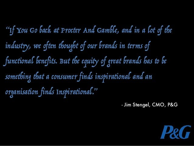 """""""If You Go back at Procter And Gamble, and in a lot of the industry, we often thought of our brands in terms of functional..."""