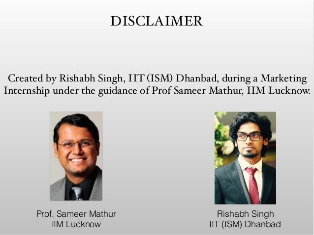 DISCLAIMER Created by Rishabh Singh, IIT (ISM) Dhanbad, during a Marketing Internship under the guidance of Prof Sameer Ma...