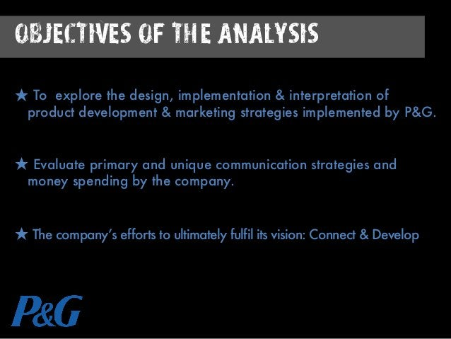 Objectives of the Analysis ★ To explore the design, implementation & interpretation of product development & marketing str...