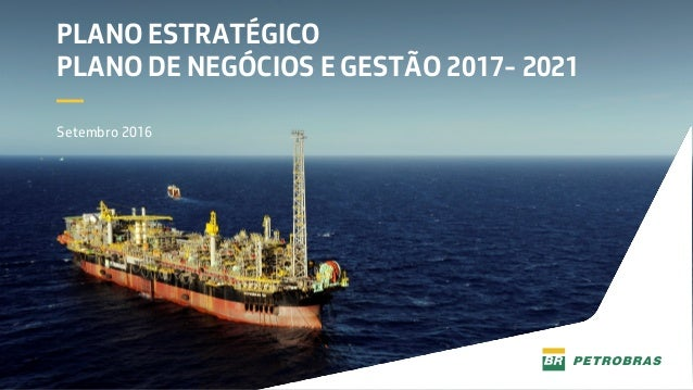 PLANO ESTRATÉGICO PLANO DE NEGÓCIOS E GESTÃO 2017- 2021 — Setembro 2016