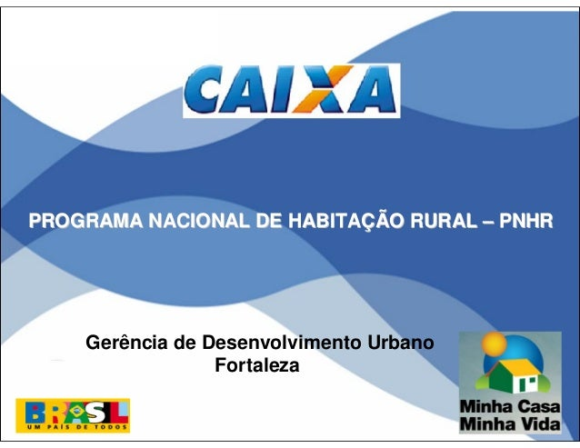 PROGRAMA NACIONAL DE HABITAÇÃO RURAL – PNHR    Gerência de Desenvolvimento Urbano                 Fortaleza