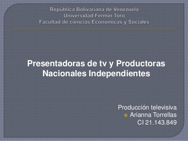 Producción televisiva  Arianna Torrellas CI 21.143.849 Presentadoras de tv y Productoras Nacionales Independientes