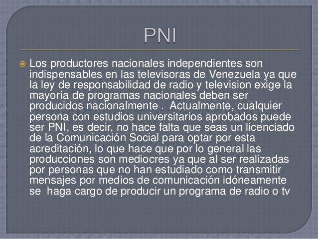  Los productores nacionales independientes son indispensables en las televisoras de Venezuela ya que la ley de responsabi...