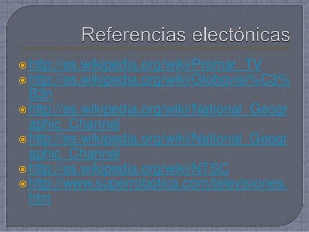 http://es.wikipedia.org/wiki/Promar_TV http://es.wikipedia.org/wiki/Globovisi%C3% B3n http://es.wikipedia.org/wiki/Nati...