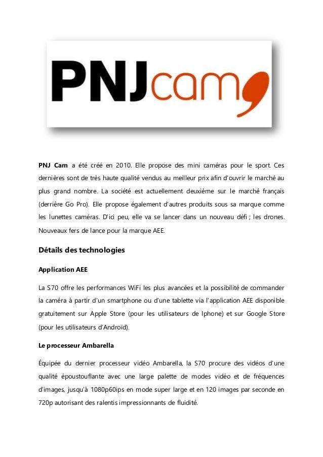 PNJ Cam a été créé en 2010. Elle propose des mini caméras pour le sport. Ces dernières sont de très haute qualité vendus a...