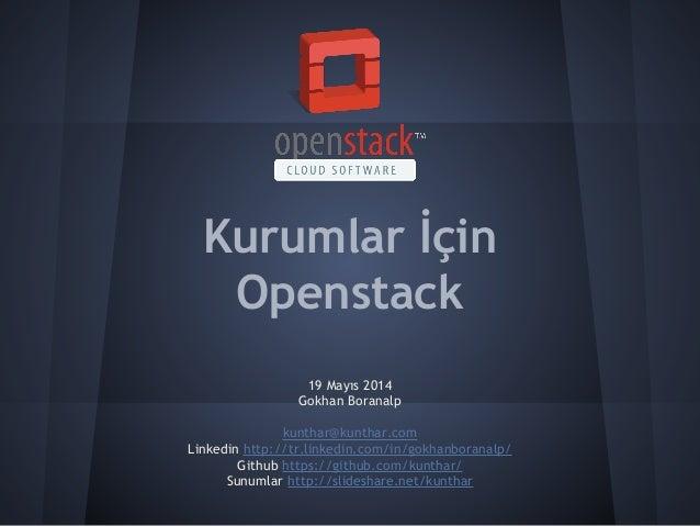 Kurumlar İçin Openstack 19 Mayıs 2014 Gokhan Boranalp kunthar@kunthar.com Linkedin http://tr.linkedin.com/in/gokhanboranal...