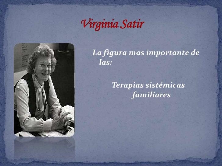 Virginia Satir<br />La figura mas importante de las:<br />Terapias sistémicas familiares<br />