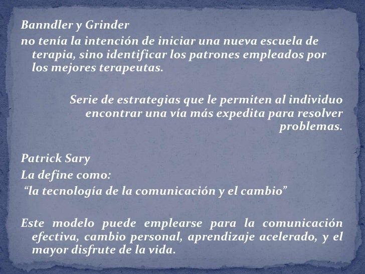 Banndler y Grinder<br />no tenía la intención de iniciar una nueva escuela de terapia, sino identificar los patrones emple...