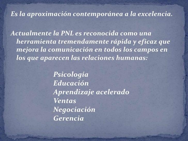 Es la aproximación contemporánea a la excelencia.<br />Actualmente la PNL es reconocida como una herramienta tremendamente...