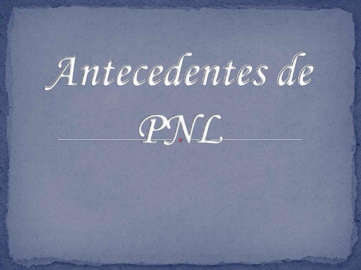 Antecedentes de PNL<br />