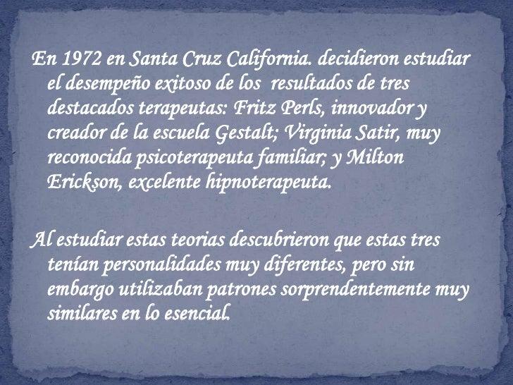 En 1972 en Santa Cruz California. decidieron estudiar el desempeño exitoso de los resultados de tres destacados terapeuta...