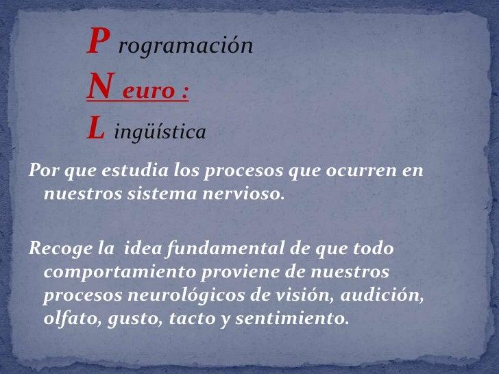 P rogramación<br />N euro :<br />Lingüística<br />Por que estudia los procesos que ocurren en nuestros sistema nervioso.<b...