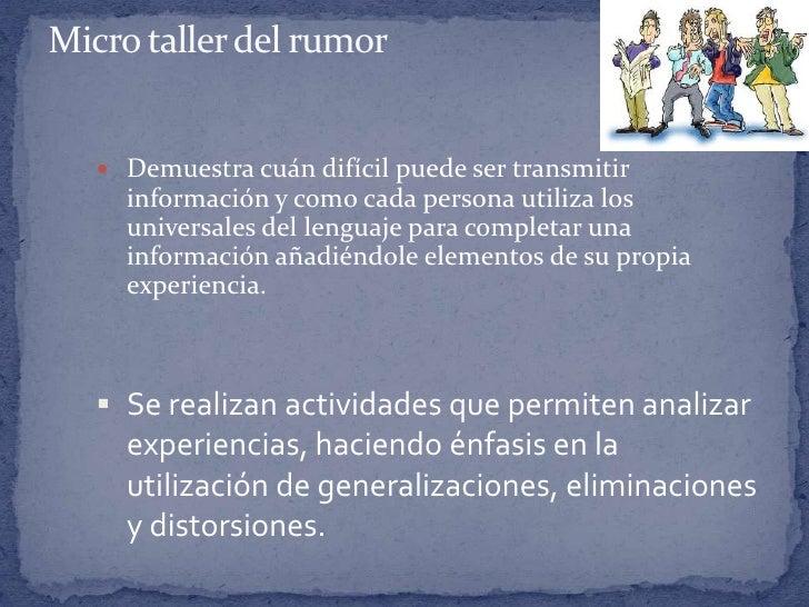 Micro taller del rumor<br />Demuestra cuán difícil puede ser transmitir información y como cada persona utiliza los univer...