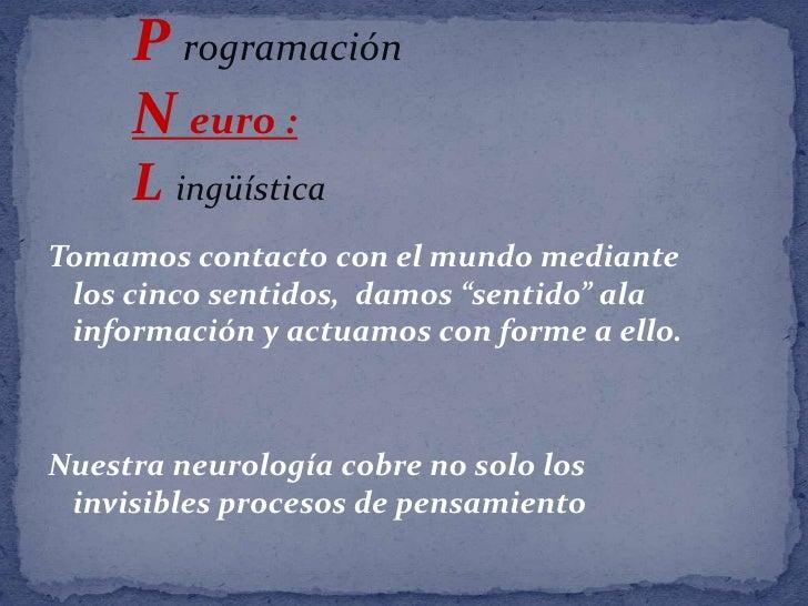 """P rogramación<br />N euro :<br />Lingüística<br />Tomamos contacto con el mundo mediante los cinco sentidos,  damos """"senti..."""