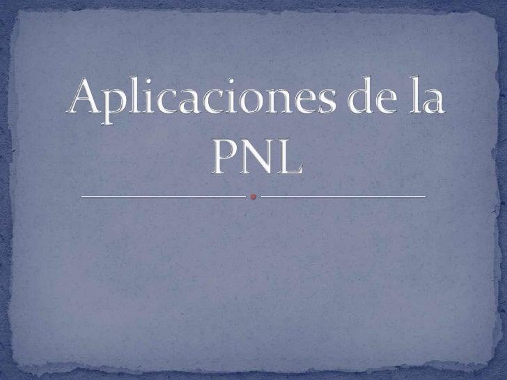 Psicoterapia<br />La PNL nació como modelo para psicoterapeutas<br />La PNL se plantea un modelo para que la persona apren...