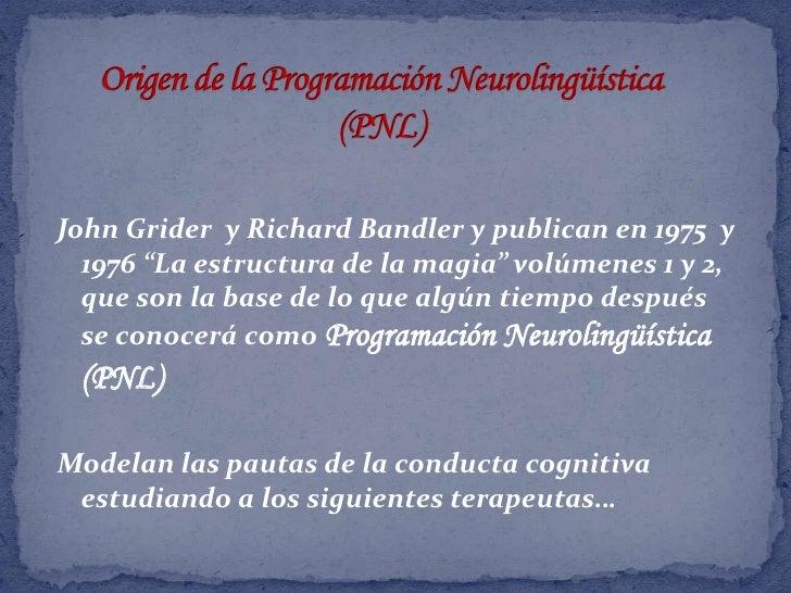 """Origen de la Programación Neurolingüística (PNL)<br />John Grider  y Richard Bandler y publican en 1975  y  1976 """"La estru..."""