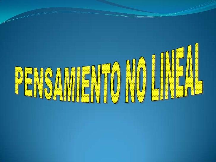 PENSAMIENTO NO LINEAL<br />
