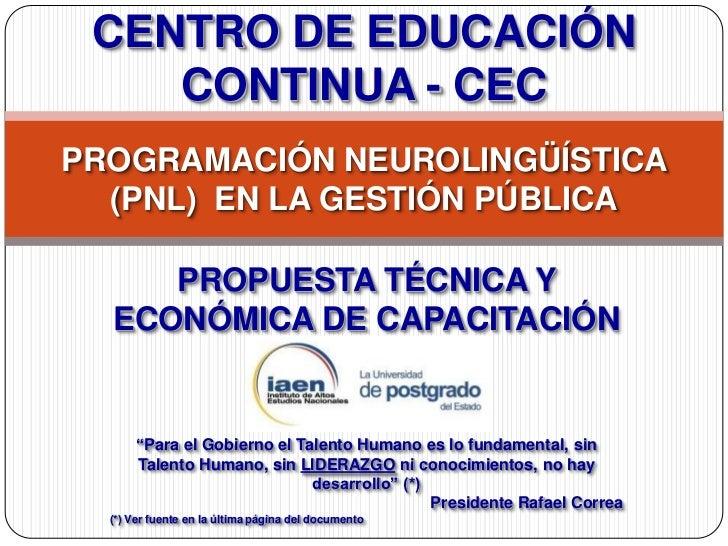 CENTRO DE EDUCACIÓN    CONTINUA - CECPROGRAMACIÓN NEUROLINGÜÍSTICA  (PNL) EN LA GESTIÓN PÚBLICA     PROPUESTA TÉCNICA Y  E...
