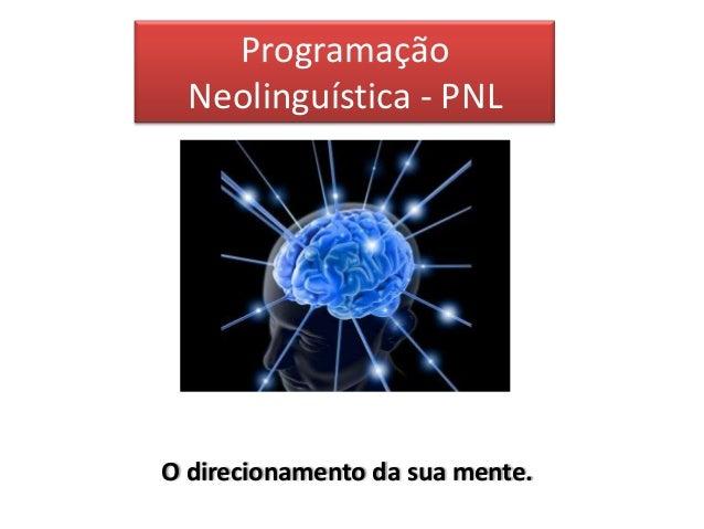 Programação  Neolinguística - PNLO direcionamento da sua mente.
