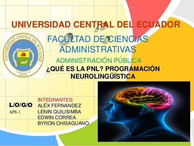 L/O/G/O AP8-1 UNIVERSIDAD CENTRAL DEL ECUADOR FACULTAD DE CIENCIAS ADMINISTRATIVAS ADMINISTRACIÓN PÚBLICA INTEGRANTES: ALÉ...