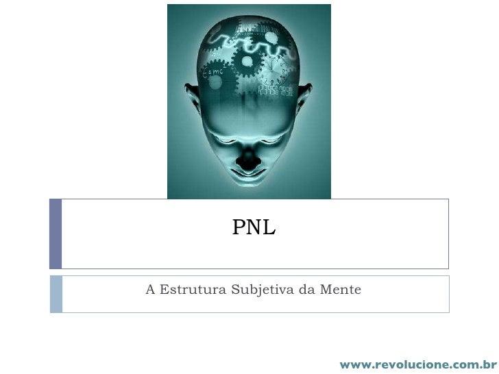 PNL A Estrutura Subjetiva da Mente www.revolucione.com.br