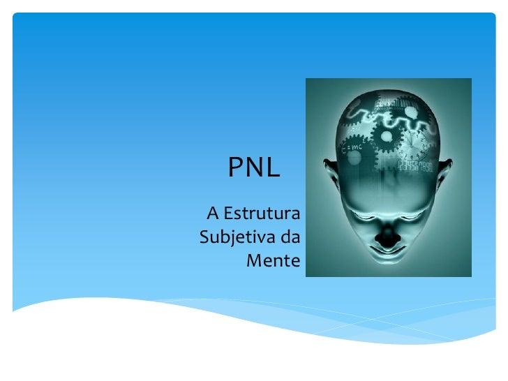PNL A EstruturaSubjetiva da      Mente