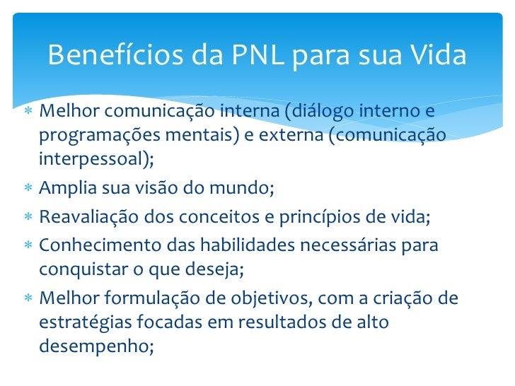Benefícios da PNL para sua Vida Melhor comunicação interna (diálogo interno e  programações mentais) e externa (comunicaç...