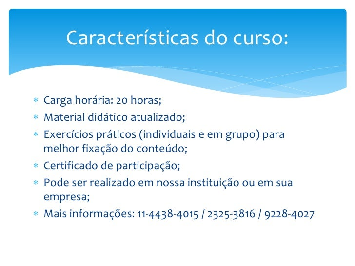Características do curso: Carga horária: 20 horas; Material didático atualizado; Exercícios práticos (individuais e em ...