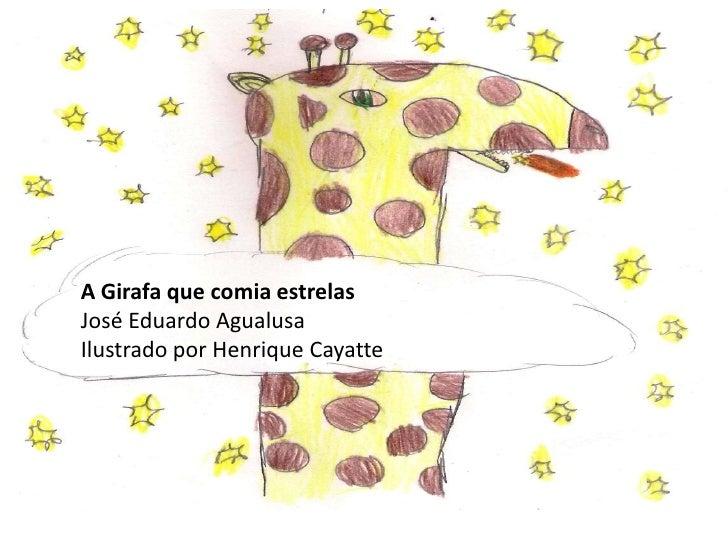 A Girafa que comia estrelasJosé Eduardo AgualusaIlustrado por Henrique Cayatte